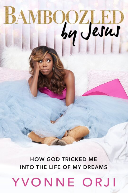 Bamboozled by Jesus: How God Tricked Me Into the Life of My Dreams: By Yvonne Orji